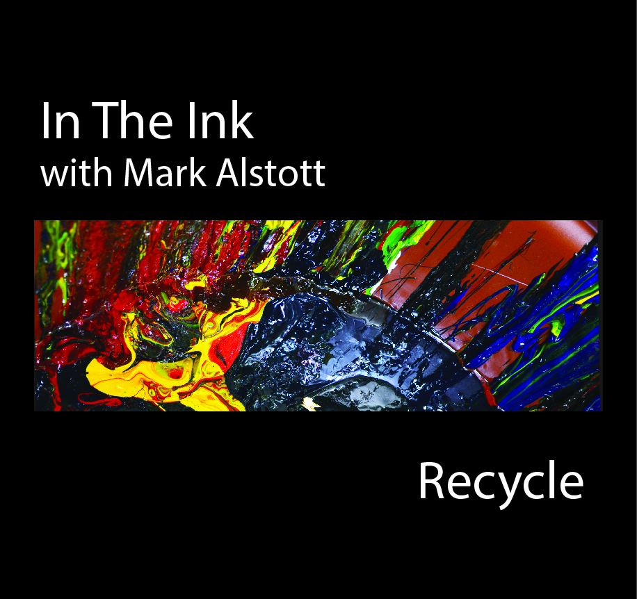 In The Ink with Mark Alstott- Recycle