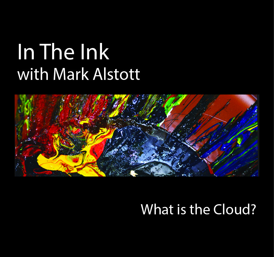 In The Ink With Mark Alstott—What is the Cloud?